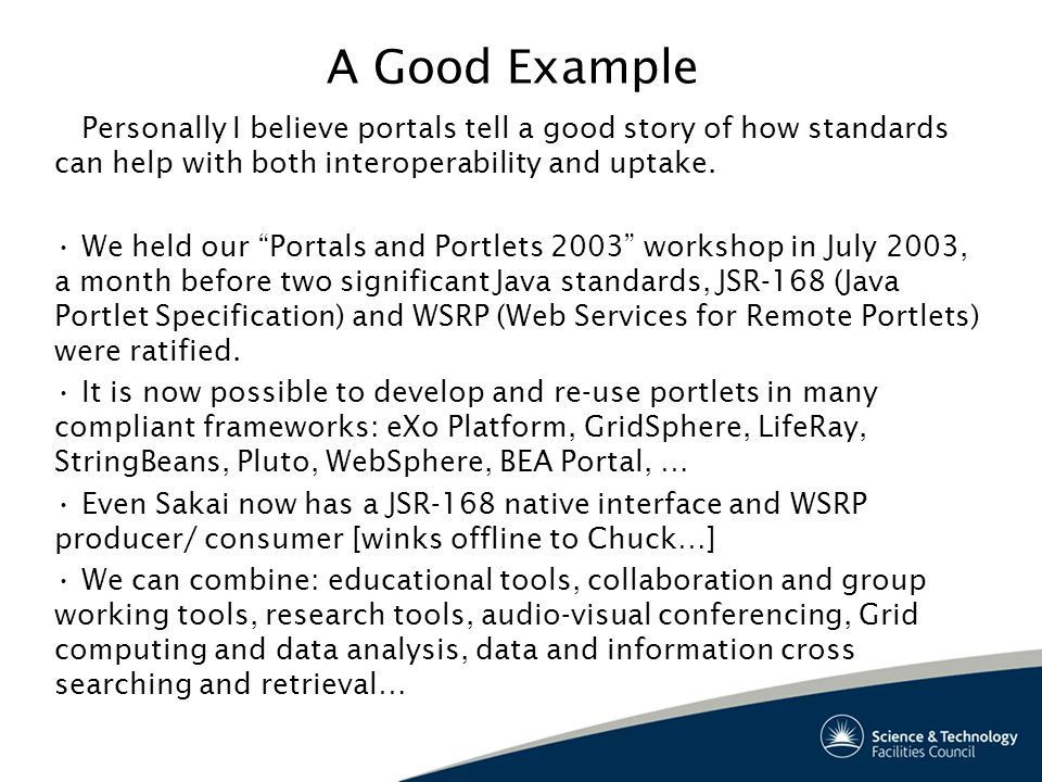 A Good Example Personally I believe portals tell a good story of how standards can help with both interoperability and uptake.