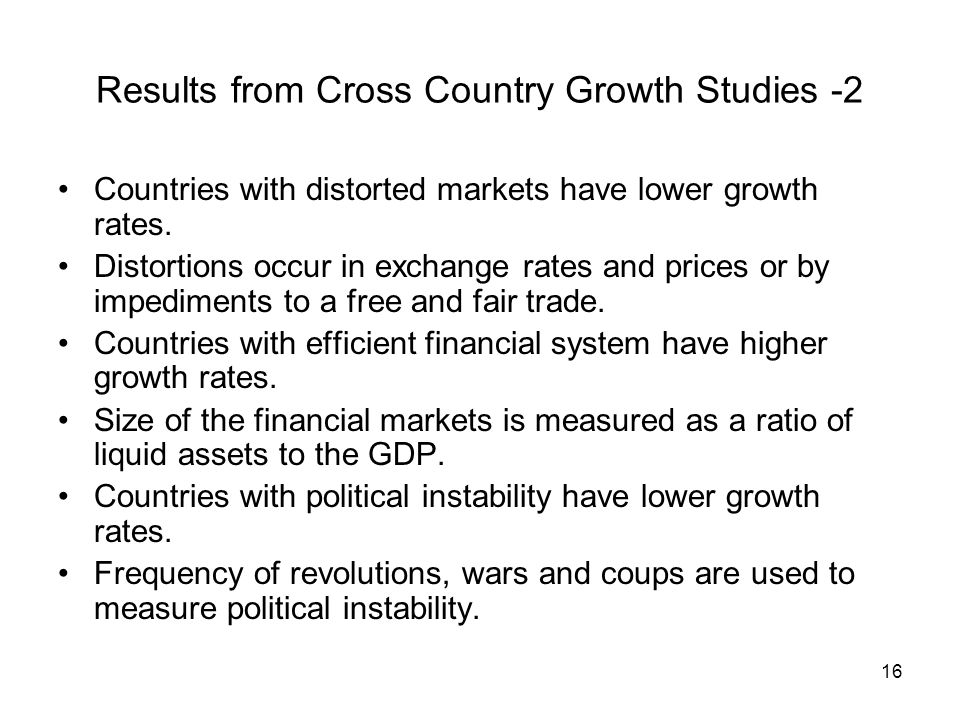 16 Results from Cross Country Growth Studies -2 Countries with distorted markets have lower growth rates.