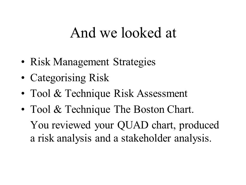 And we looked at Risk Management Strategies Categorising Risk Tool & Technique Risk Assessment Tool & Technique The Boston Chart. You reviewed your QU