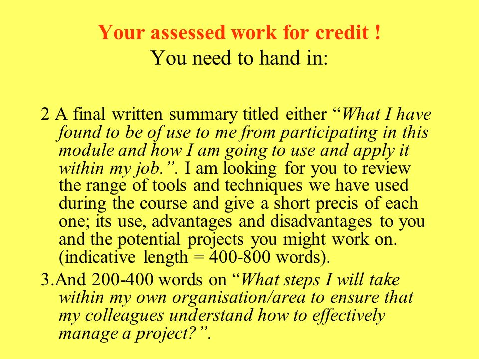 Your assessed work for credit ! You need to hand in: 2 A final written summary titled either What I have found to be of use to me from participating i