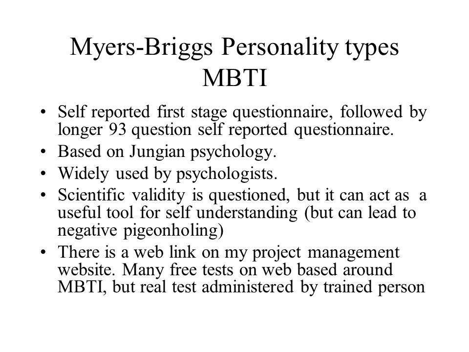 Myers-Briggs Personality types MBTI Self reported first stage questionnaire, followed by longer 93 question self reported questionnaire. Based on Jung