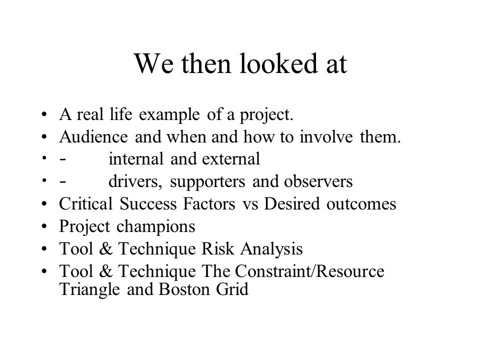 We then looked at A real life example of a project. Audience and when and how to involve them. - internal and external - drivers, supporters and obser