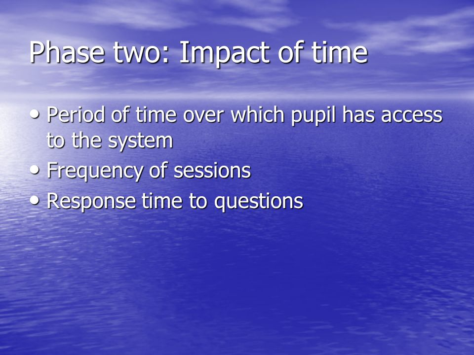 Phase two: Impact of time Period of time over which pupil has access to the system Period of time over which pupil has access to the system Frequency