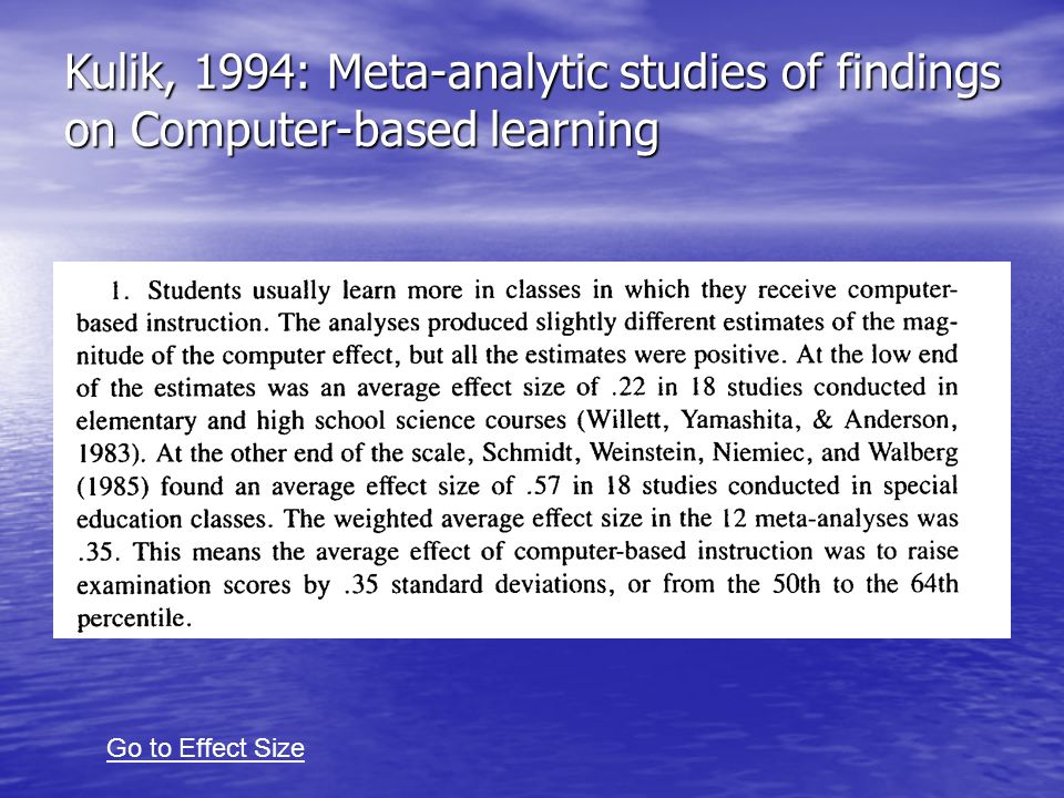 Kulik, 1994: Meta-analytic studies of findings on Computer-based learning Go to Effect Size