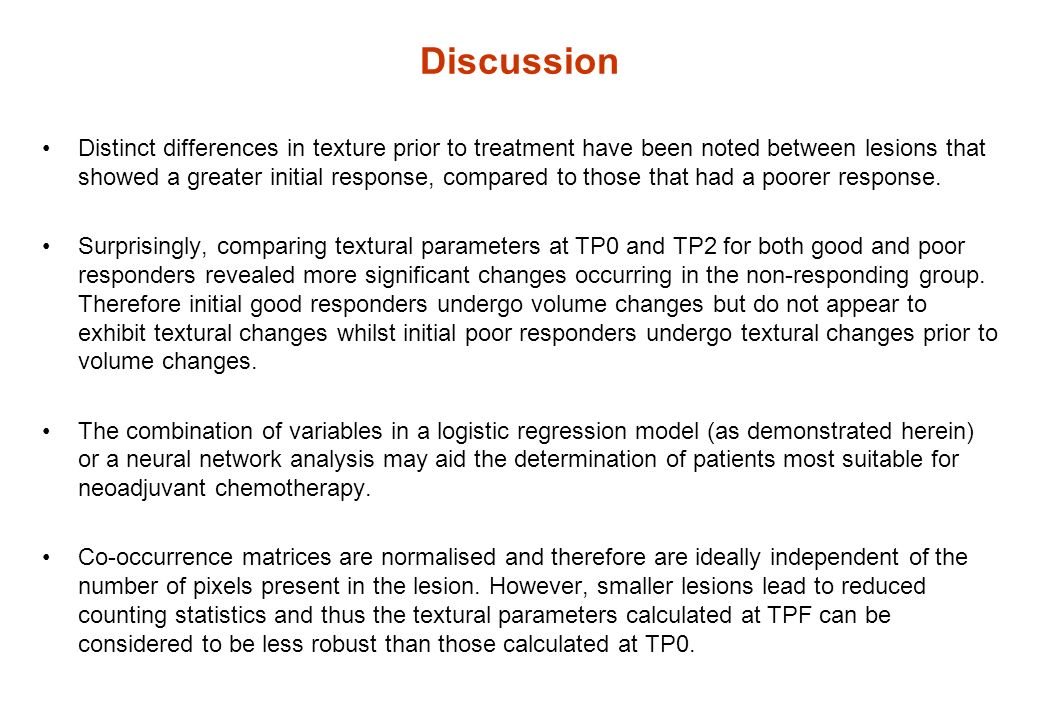 Discussion Distinct differences in texture prior to treatment have been noted between lesions that showed a greater initial response, compared to those that had a poorer response.