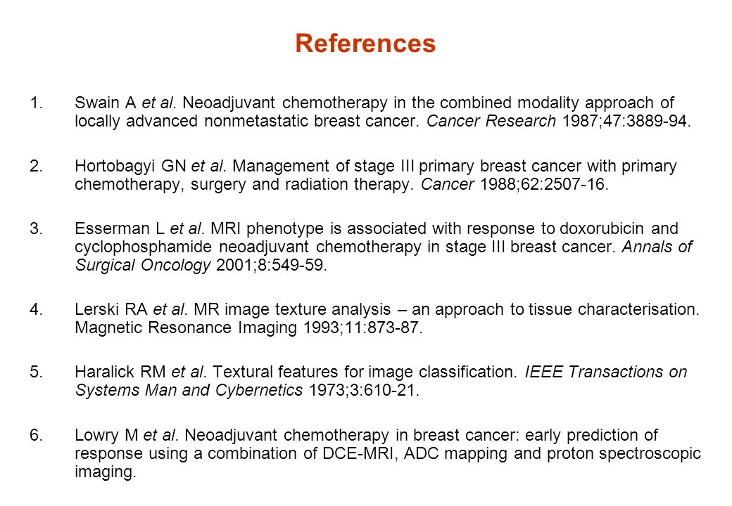 References 1.Swain A et al. Neoadjuvant chemotherapy in the combined modality approach of locally advanced nonmetastatic breast cancer. Cancer Researc