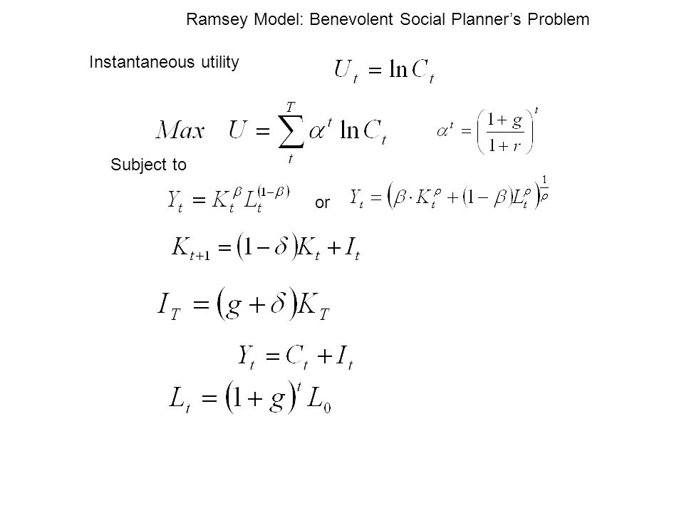 Subject to Ramsey Model: Benevolent Social Planners Problem Instantaneous utility or
