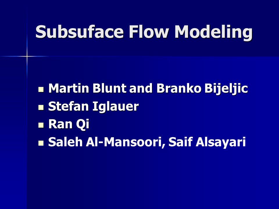 Subsuface Flow Modeling Martin Blunt and Branko Bijeljic Martin Blunt and Branko Bijeljic Stefan Iglauer Stefan Iglauer Ran Qi Ran Qi Saleh Al-Mansoor