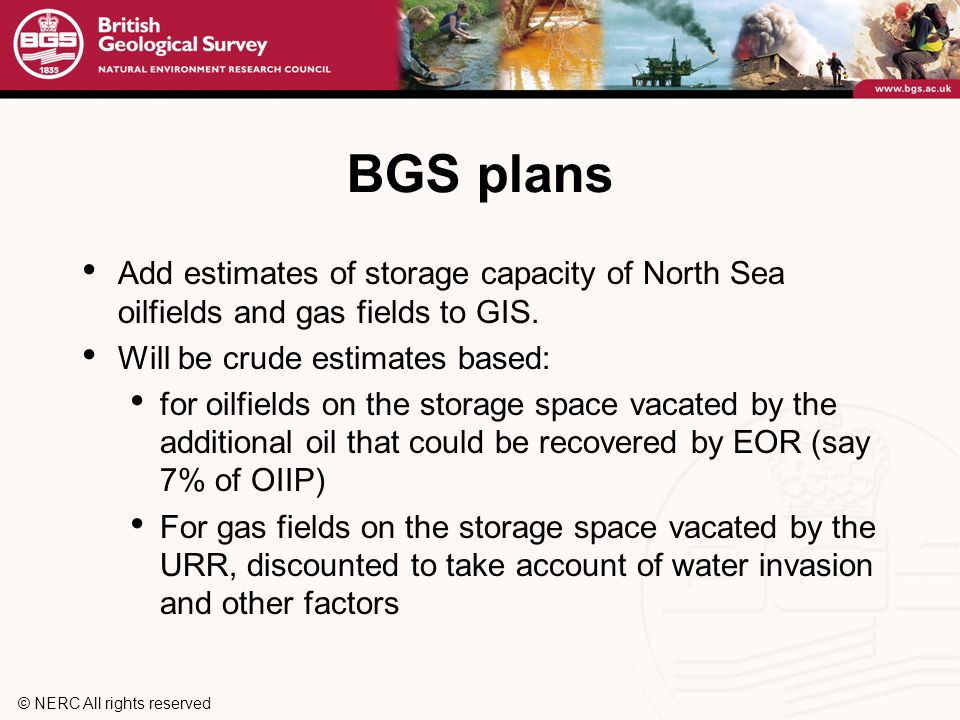 © NERC All rights reserved BGS plans Add estimates of storage capacity of North Sea oilfields and gas fields to GIS.