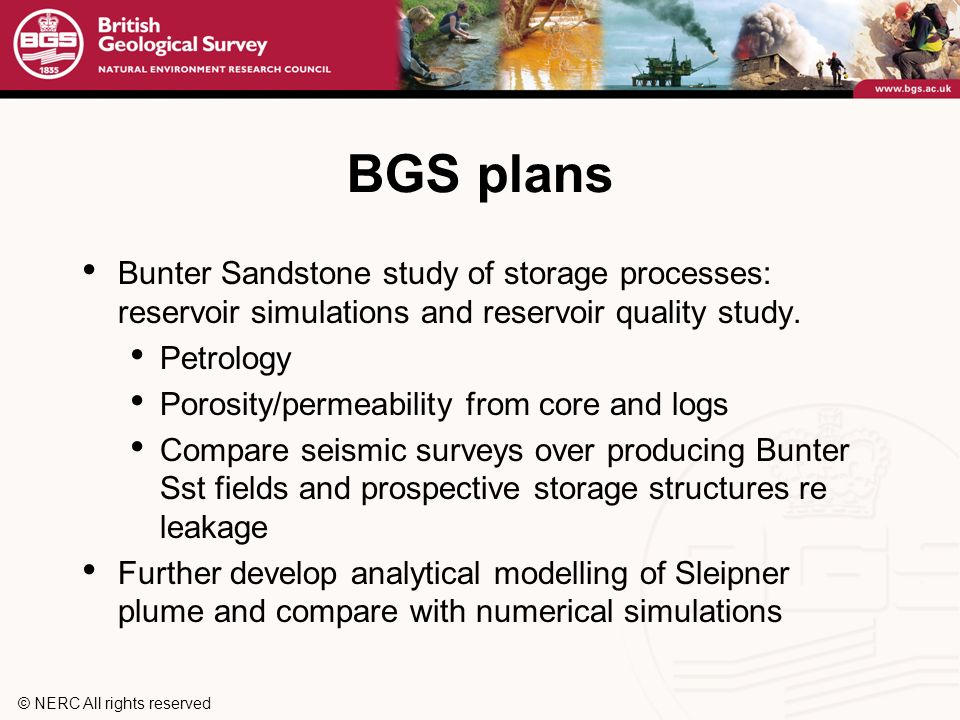 © NERC All rights reserved BGS plans Bunter Sandstone study of storage processes: reservoir simulations and reservoir quality study.