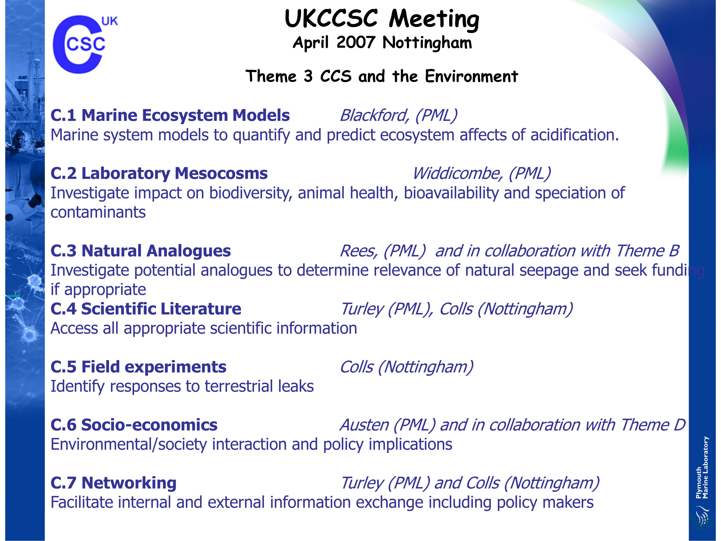 UKCCSC Meeting April 2007 Nottingham Theme 3 CCS and the Environment C.1 Marine Ecosystem ModelsBlackford, (PML) Marine system models to quantify and predict ecosystem affects of acidification.