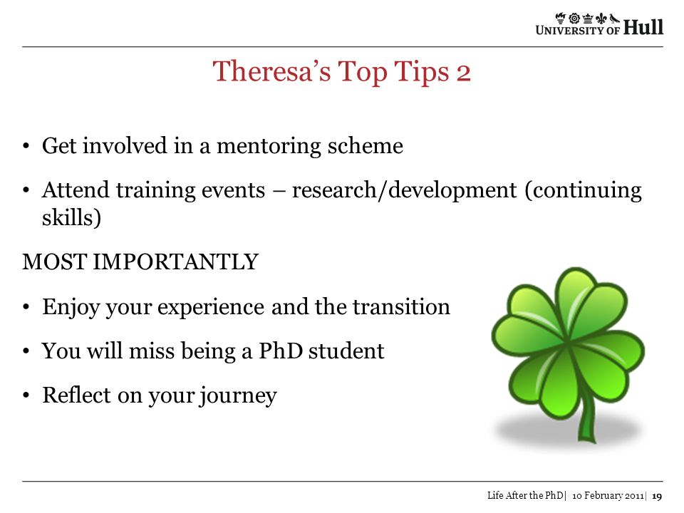 Theresas Top Tips 2 Life After the PhD| 10 February 2011| 19 Get involved in a mentoring scheme Attend training events – research/development (continu