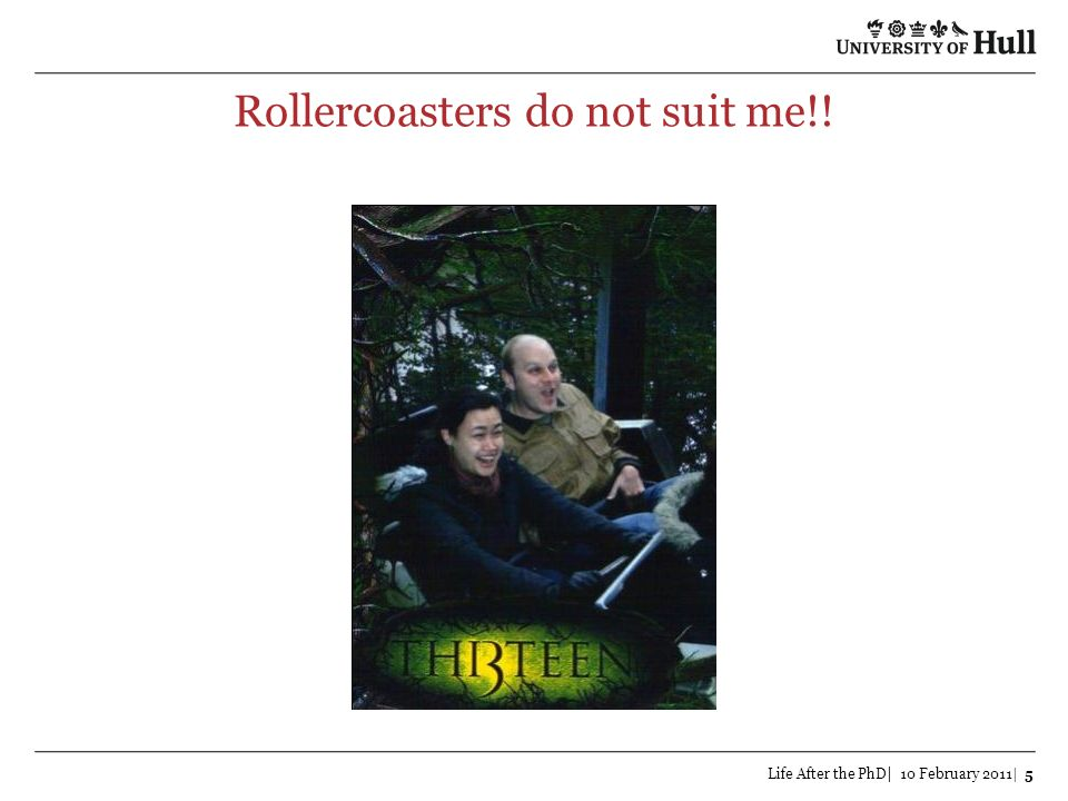 Rollercoasters do not suit me!! Life After the PhD| 10 February 2011| 5