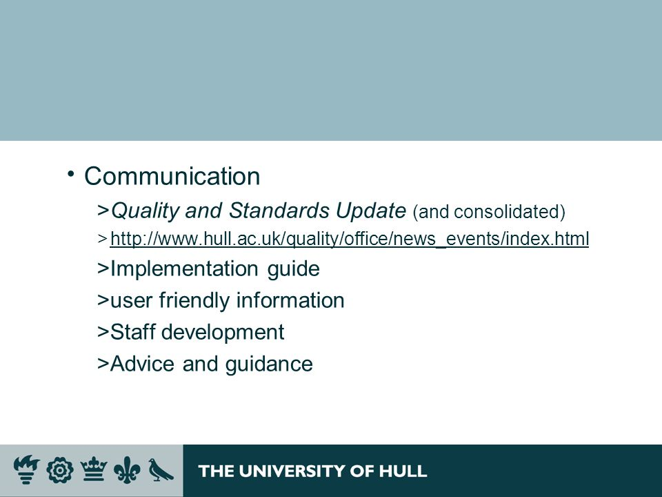 Communication >Quality and Standards Update (and consolidated) >http://www.hull.ac.uk/quality/office/news_events/index.htmlhttp://www.hull.ac.uk/quali