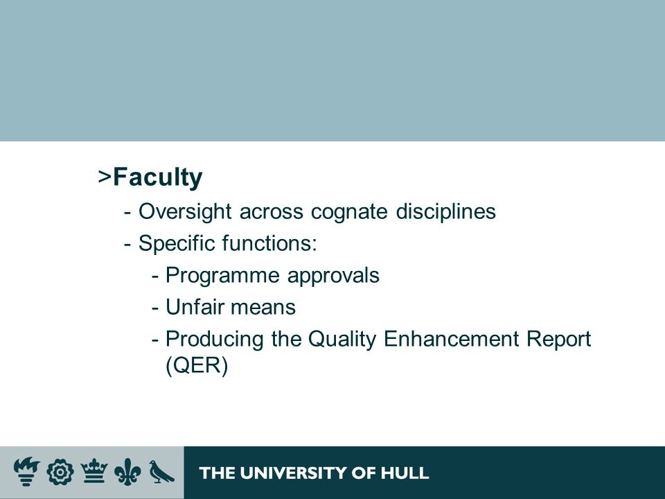 >Faculty ­Oversight across cognate disciplines ­Specific functions: ­Programme approvals ­Unfair means ­Producing the Quality Enhancement Report (QER)