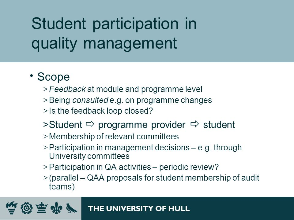Student participation in quality management Scope >Feedback at module and programme level >Being consulted e.g.