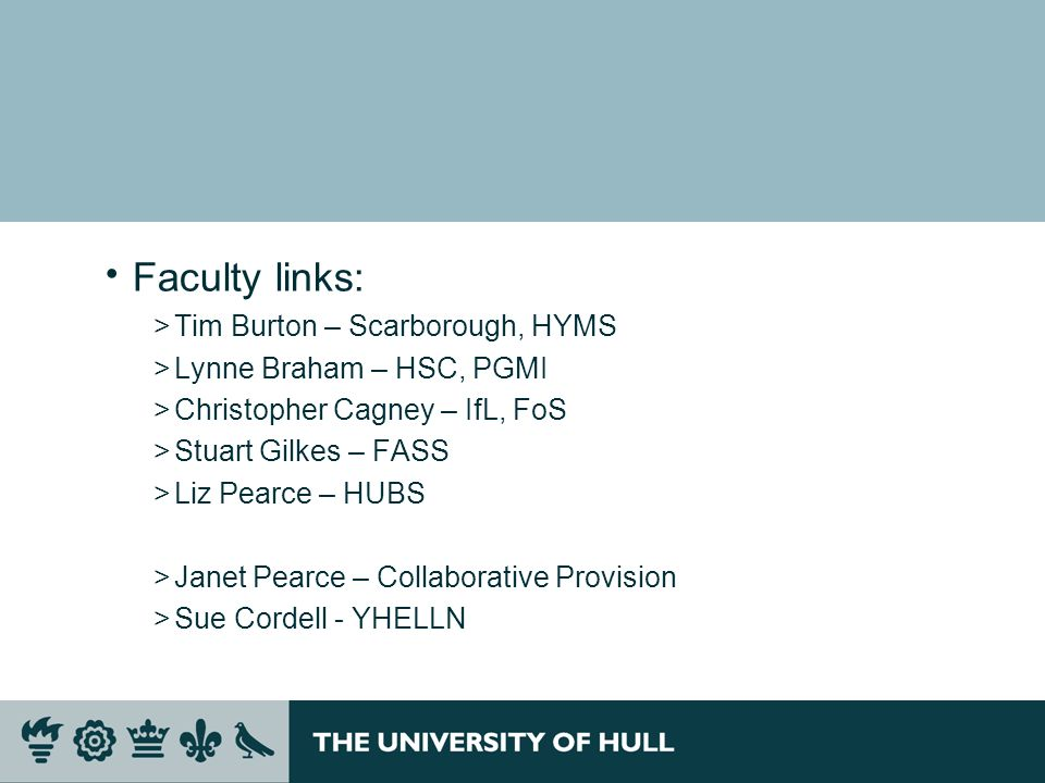 Faculty links: >Tim Burton – Scarborough, HYMS >Lynne Braham – HSC, PGMI >Christopher Cagney – IfL, FoS >Stuart Gilkes – FASS >Liz Pearce – HUBS >Jane