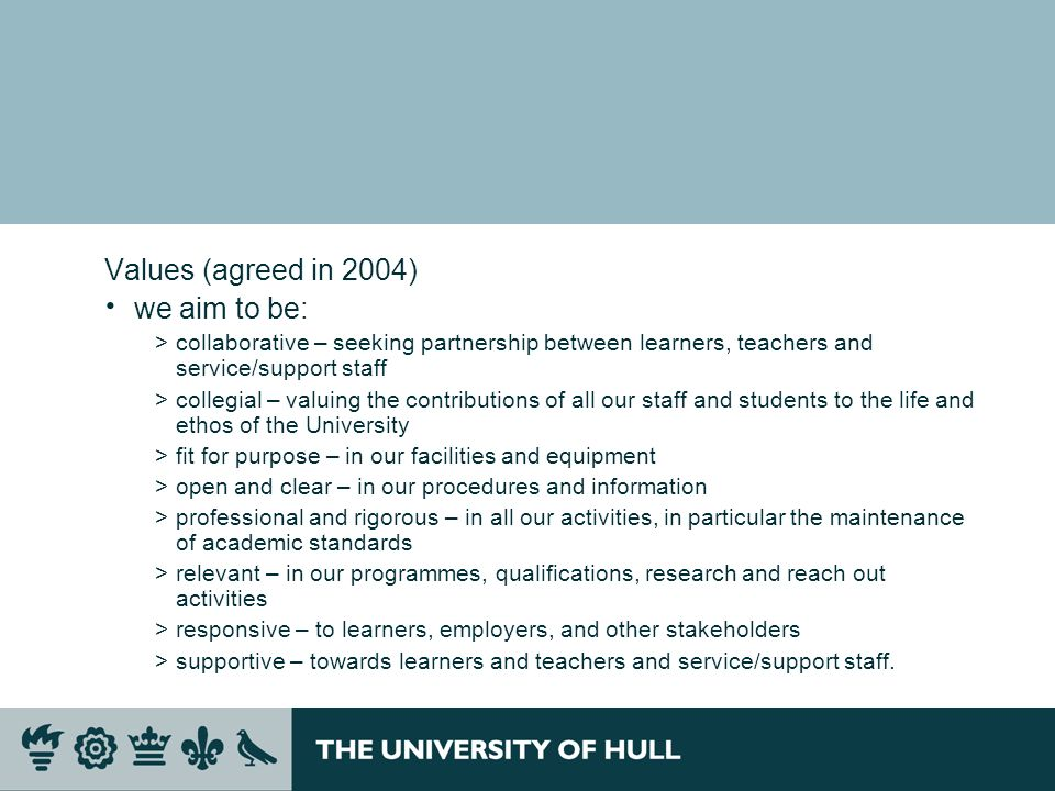 Values (agreed in 2004) we aim to be: >collaborative – seeking partnership between learners, teachers and service/support staff >collegial – valuing t