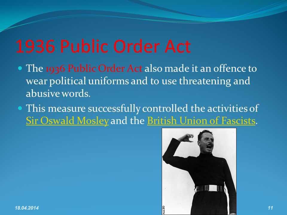1936 Public Order Act The 1936 Public Order Act also made it an offence to wear political uniforms and to use threatening and abusive words. This meas