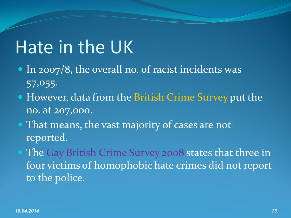Hate in the UK In 2007/8, the overall no. of racist incidents was 57,055.
