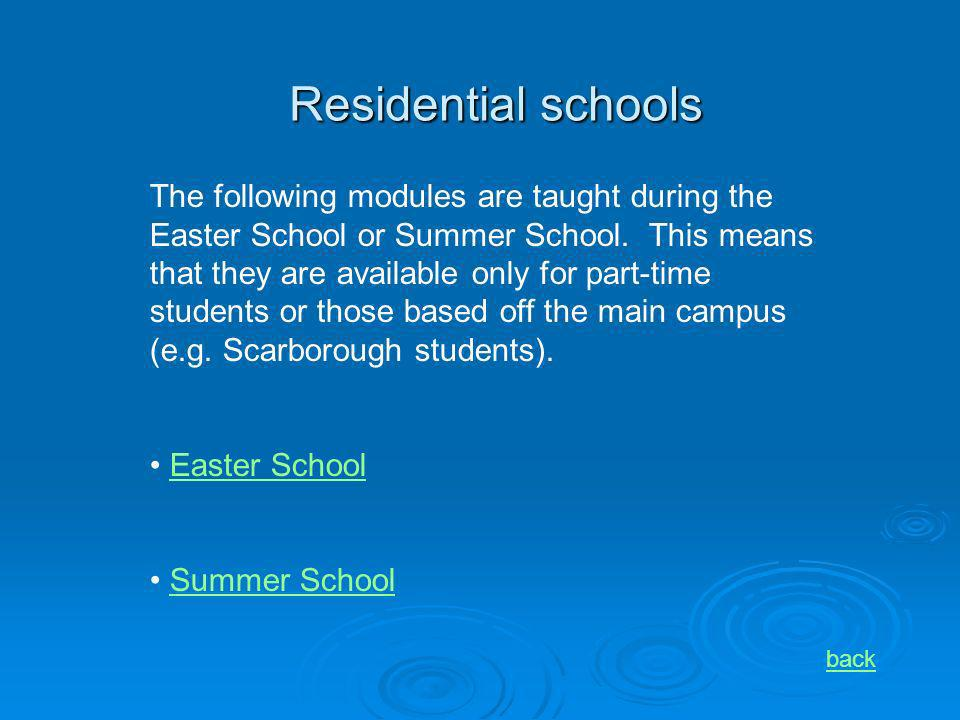 Residential schools back The following modules are taught during the Easter School or Summer School. This means that they are available only for part-