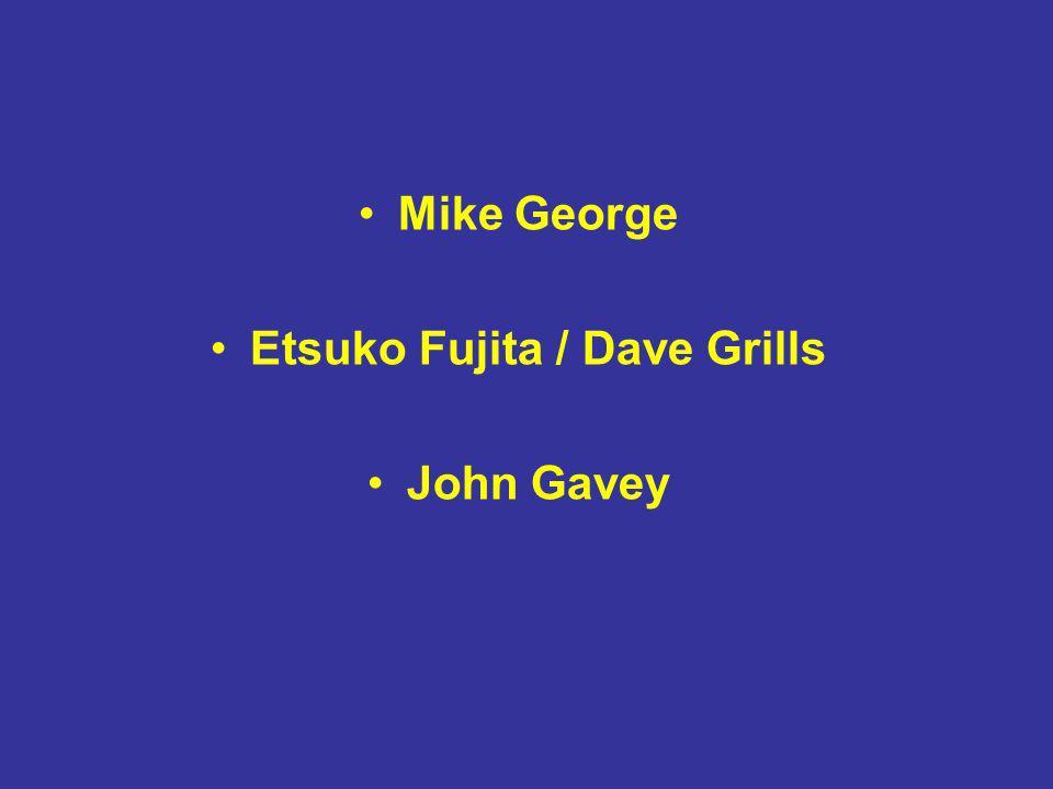 Mike George Etsuko Fujita / Dave Grills John Gavey