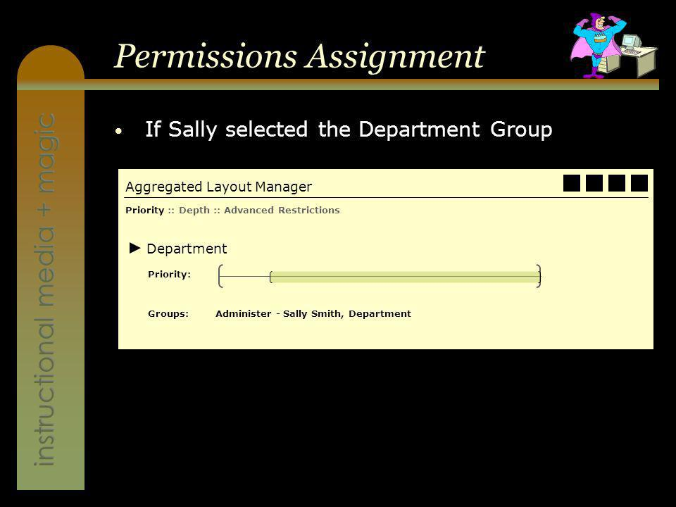instructional media + magic Permissions Assignment If Sally selected the Department Group Aggregated Layout Manager Department Priority :: Depth :: Advanced Restrictions Priority: Groups:Administer -Sally Smith, Department