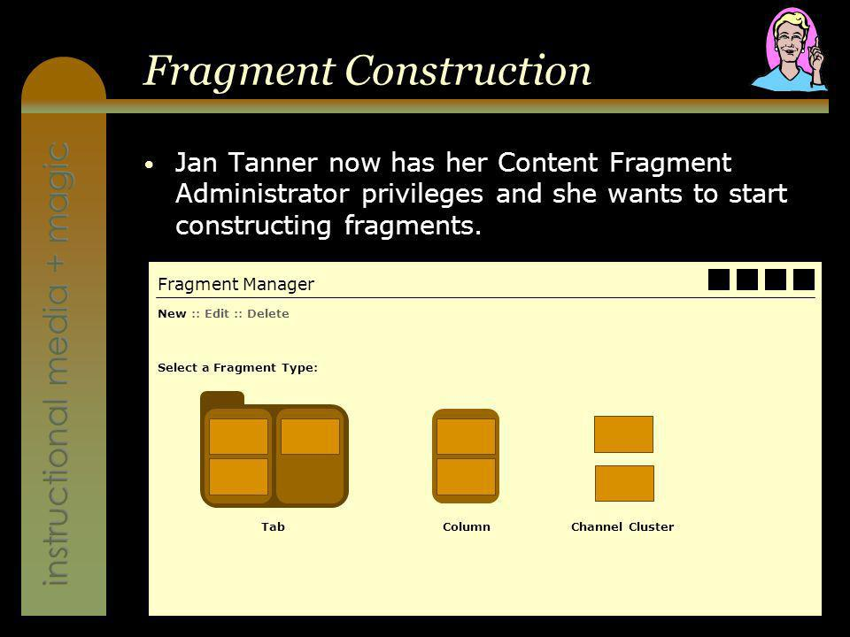 instructional media + magic Fragment Construction Jan Tanner now has her Content Fragment Administrator privileges and she wants to start constructing fragments.