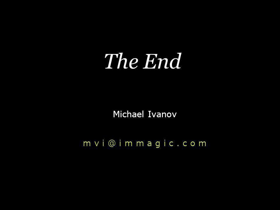 The End Michael Ivanov m v i @ i m m a g i c. c o m