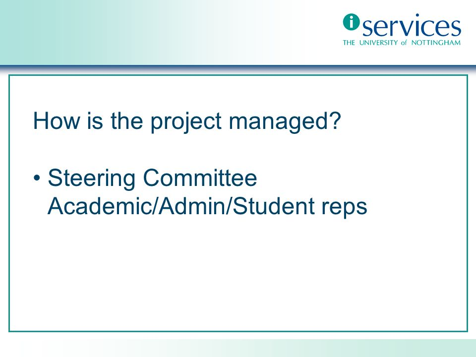 How is the project managed Steering Committee Academic/Admin/Student reps