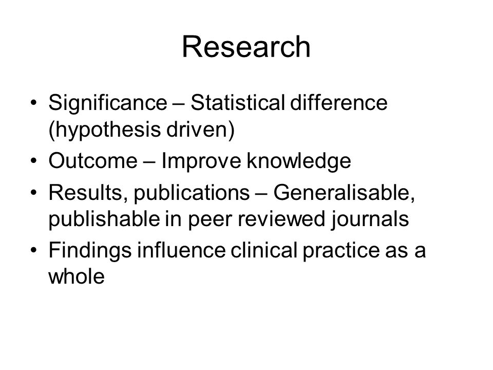 Example of Research Purpose – comparing recovery rates in surgical procedure A compared to surgical procedure B in patients with diabetes over the age of 65 Method – Randomised Clinical Trial (RCT) Data Analysis – Statistical analysis Sample size – n = statistically powered calculation Significance – statistical p value