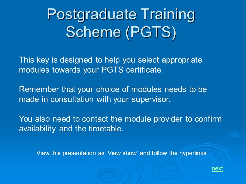 Postgraduate Training Scheme (PGTS) This key is designed to help you select appropriate modules towards your PGTS certificate.