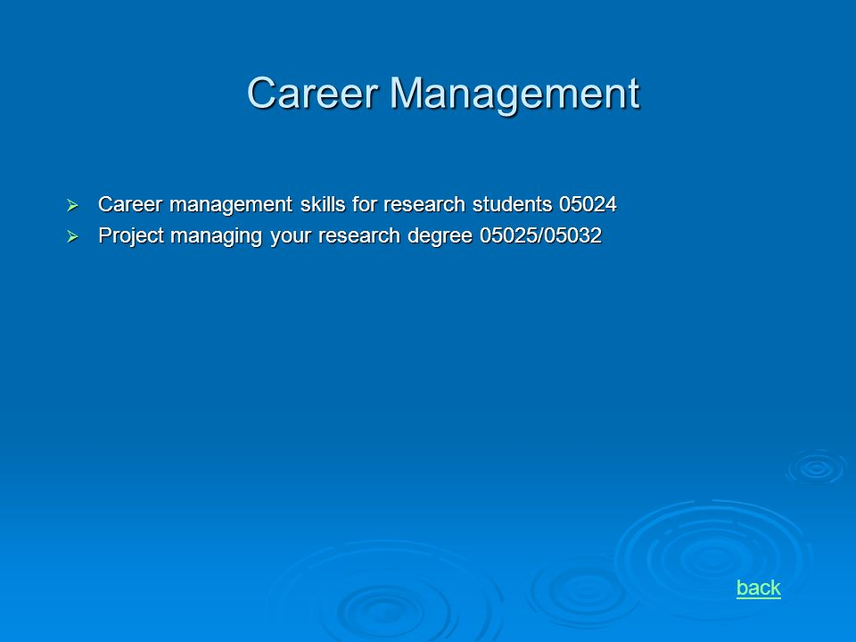 Career Management Career management skills for research students 05024 Career management skills for research students 05024 Project managing your research degree 05025/05032 Project managing your research degree 05025/05032 back