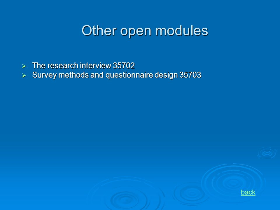 Other open modules The research interview 35702 The research interview 35702 Survey methods and questionnaire design 35703 Survey methods and questionnaire design 35703 back
