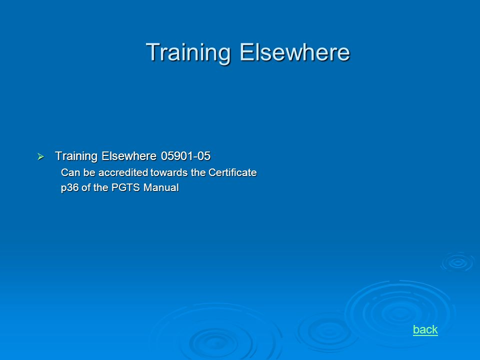 Training Elsewhere Training Elsewhere 05901-05 Training Elsewhere 05901-05 Can be accredited towards the Certificate p36 of the PGTS Manual back