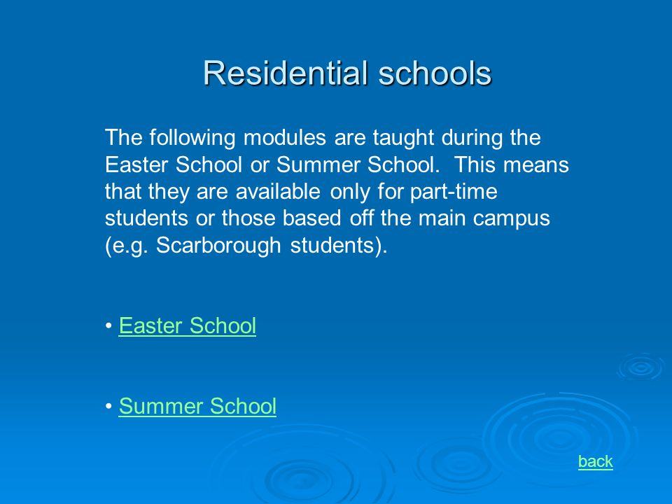 Residential schools back The following modules are taught during the Easter School or Summer School.