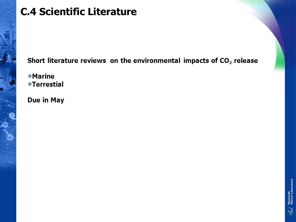 C.4 Scientific Literature Short literature reviews on the environmental impacts of CO 2 release Marine Terrestial Due in May