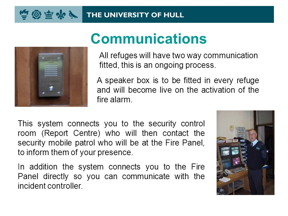 Communications All refuges will have two way communication fitted, this is an ongoing process.