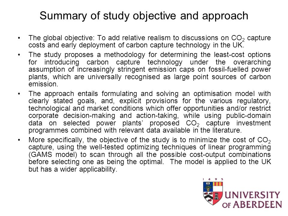 Summary of study objective and approach The global objective: To add relative realism to discussions on CO 2 capture costs and early deployment of carbon capture technology in the UK.