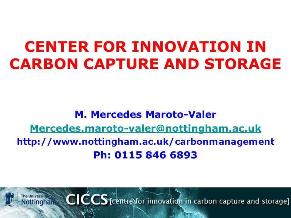M. Mercedes Maroto-Valer Mercedes.maroto-valer@nottingham.ac.uk http://www.nottingham.ac.uk/carbonmanagement Ph: 0115 846 6893 CENTER FOR INNOVATION I