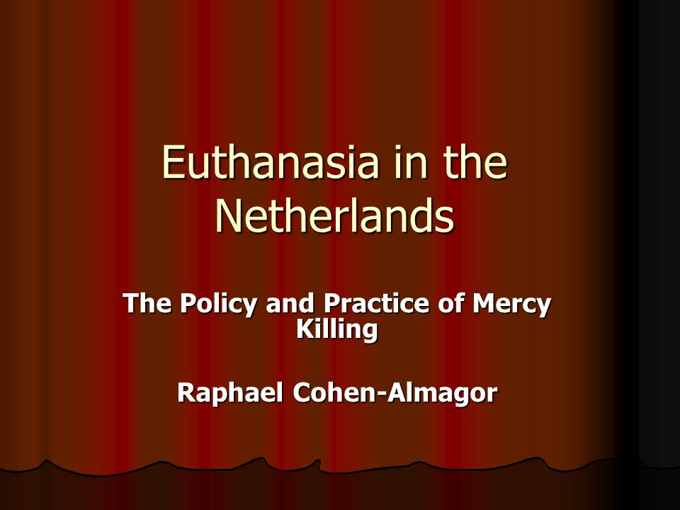 Euthanasia in the Netherlands The Policy and Practice of Mercy Killing Raphael Cohen-Almagor