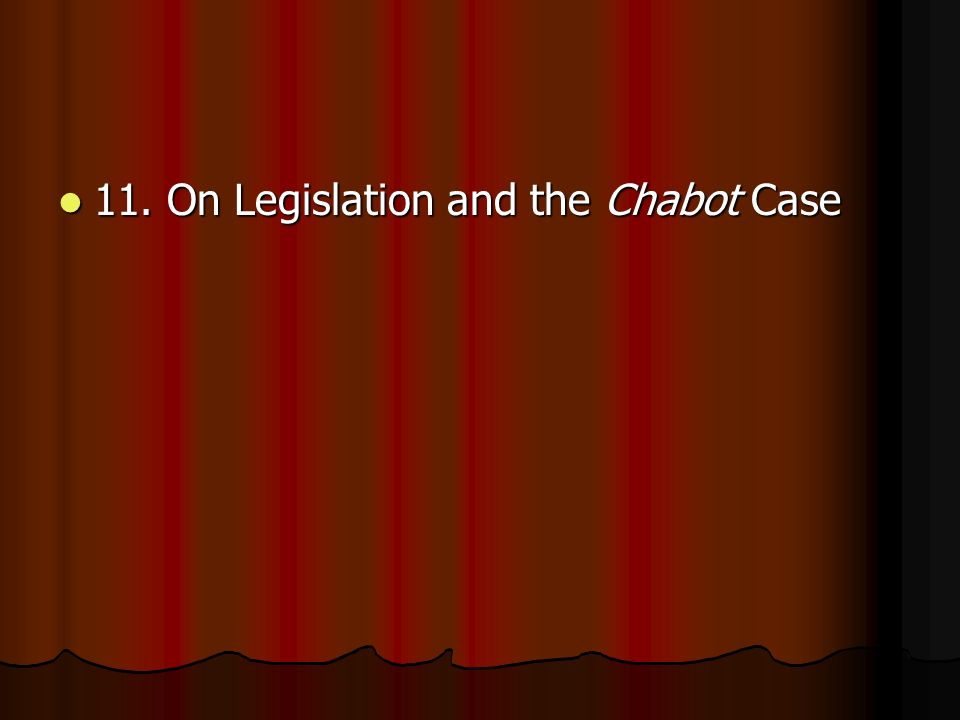 11. On Legislation and the Chabot Case 11. On Legislation and the Chabot Case