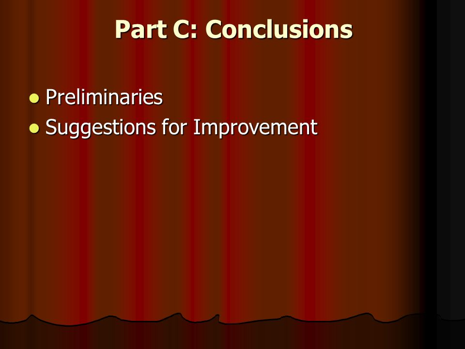 Part C: Conclusions Preliminaries Preliminaries Suggestions for Improvement Suggestions for Improvement