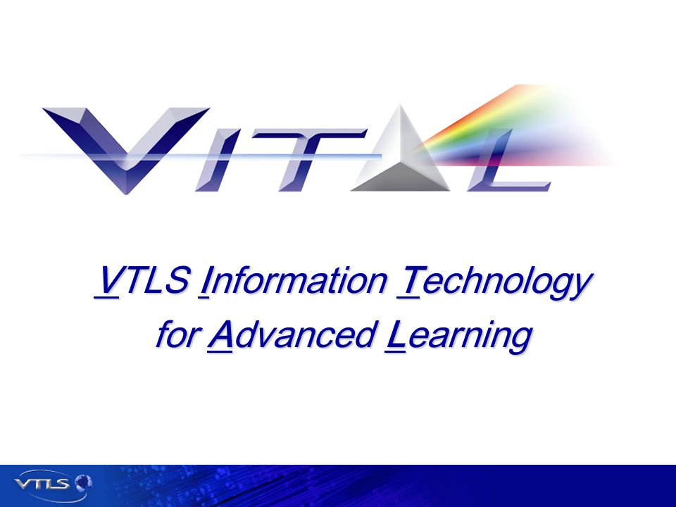 Visionary Technology in Library Solutions VTLS Information Technology for Advanced Learning