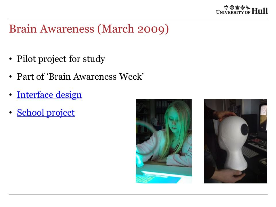 Brain Awareness (March 2009) Pilot project for study Part of Brain Awareness Week Interface design School project