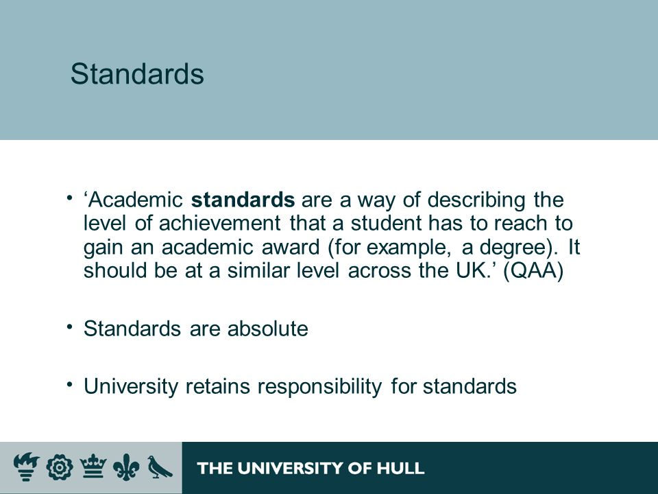 Standards Academic standards are a way of describing the level of achievement that a student has to reach to gain an academic award (for example, a de