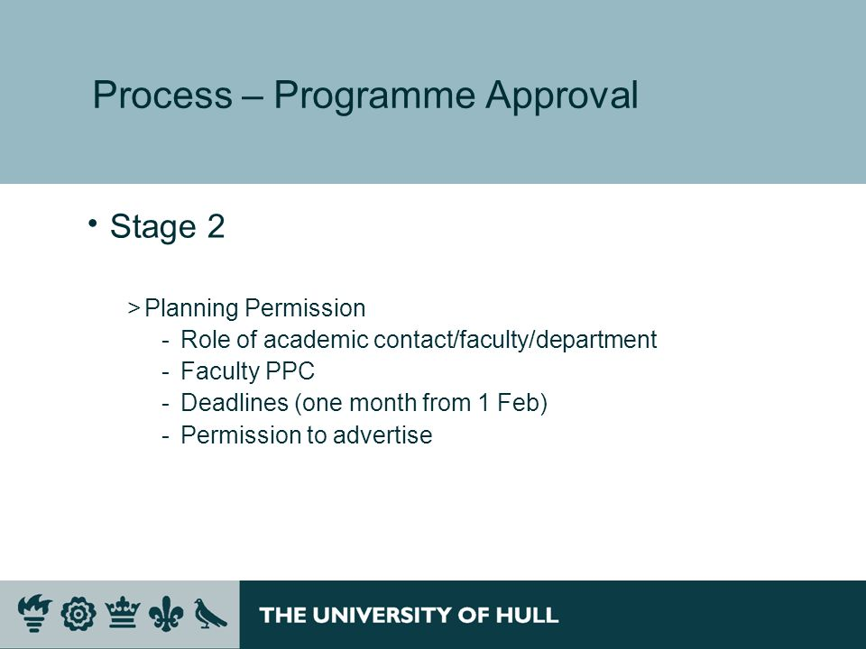 Process – Programme Approval Stage 2 >Planning Permission ­Role of academic contact/faculty/department ­Faculty PPC ­Deadlines (one month from 1 Feb)