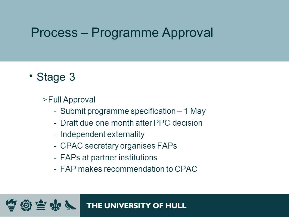 Process – Programme Approval Stage 3 >Full Approval ­Submit programme specification – 1 May ­Draft due one month after PPC decision ­Independent exter