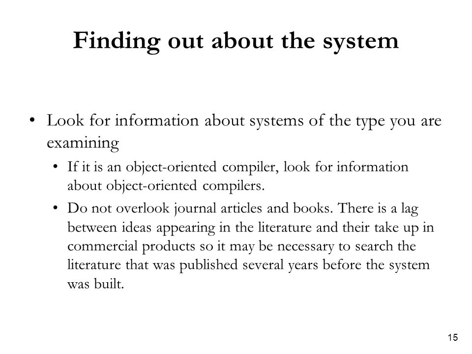 15 Finding out about the system Look for information about systems of the type you are examining If it is an object-oriented compiler, look for information about object-oriented compilers.