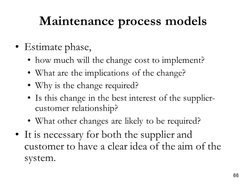 66 Maintenance process models Estimate phase, how much will the change cost to implement.